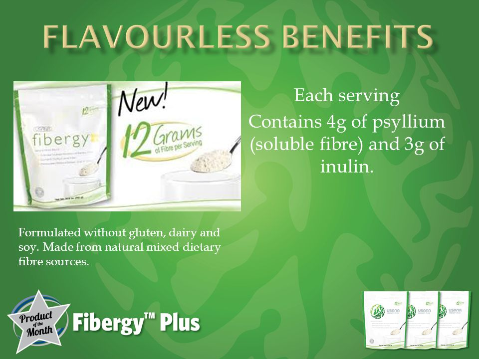 Each serving Contains 4g of psyllium (soluble fibre) and 3g of inulin.