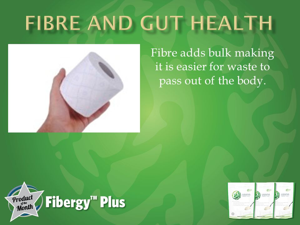 Fibre adds bulk making it is easier for waste to pass out of the body.