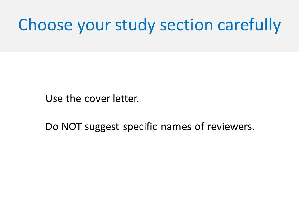 Choose your study section carefully Use the cover letter.