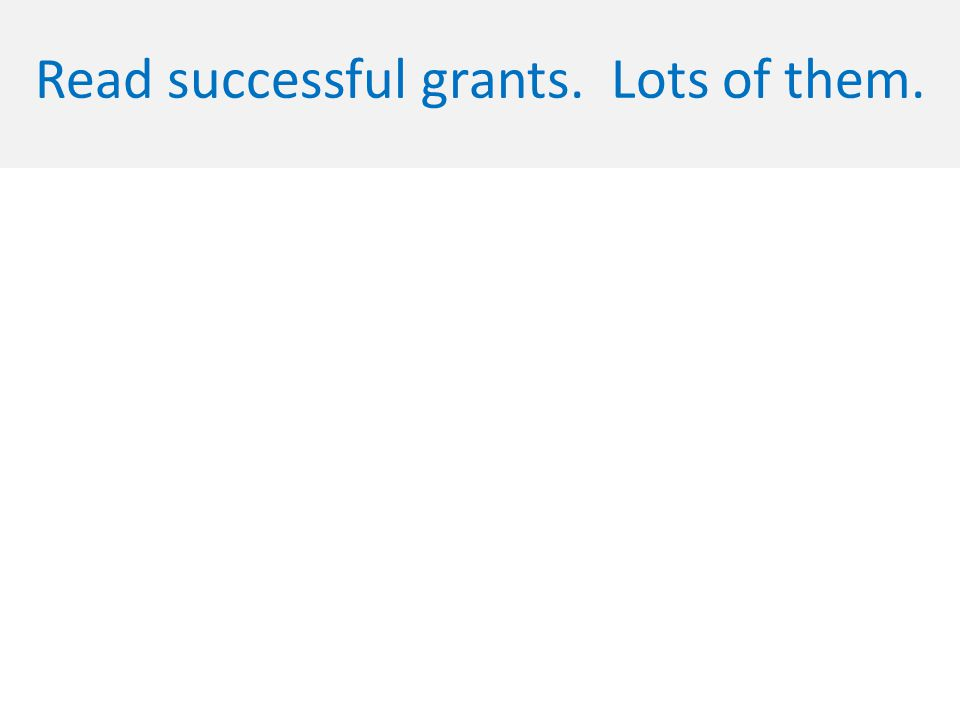Read successful grants. Lots of them.