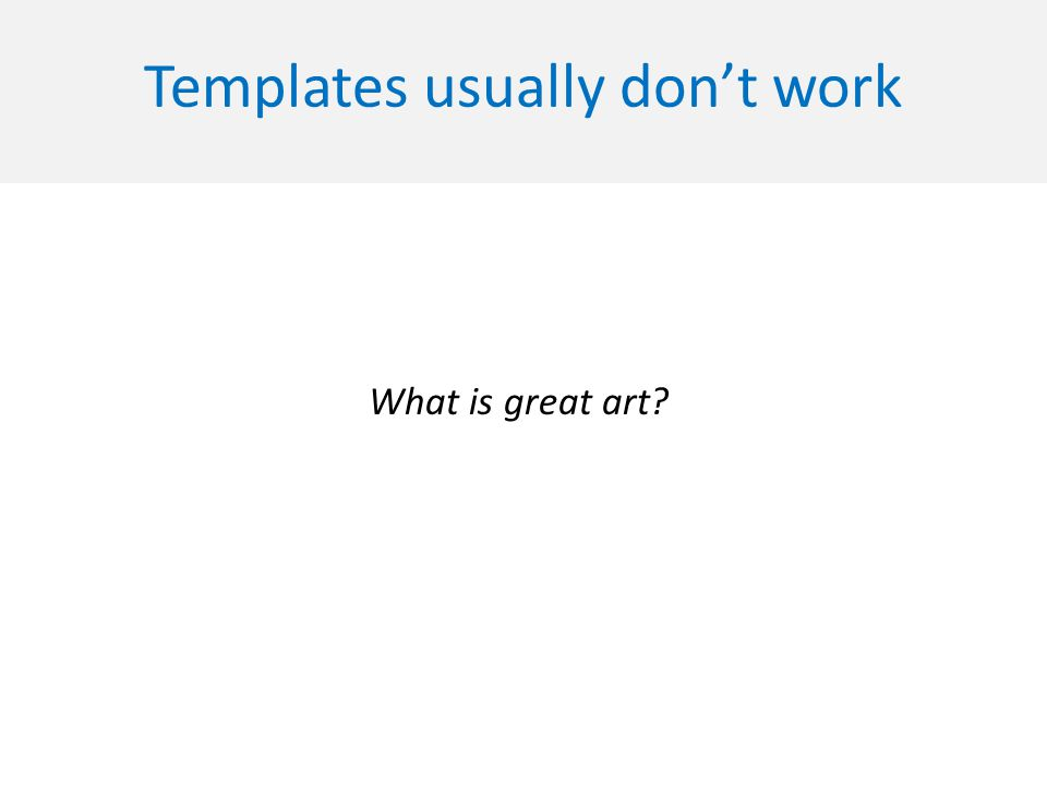 Templates usually don't work What is great art?