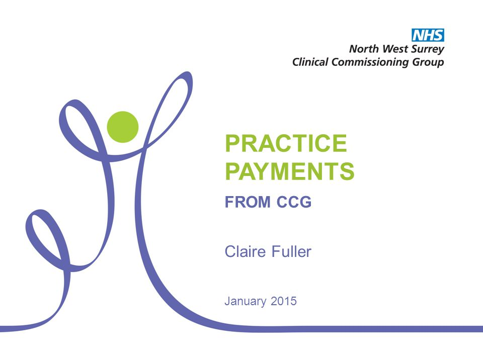 PRACTICE PAYMENTS FROM CCG Claire Fuller January 2015