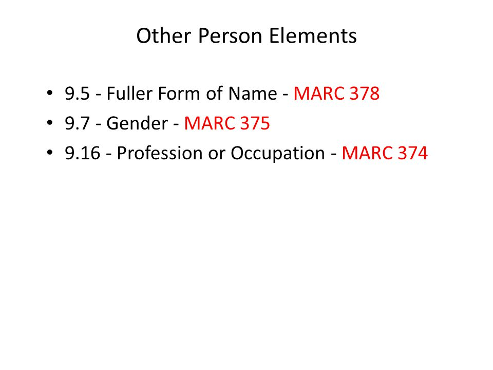 Other Person Elements 9.5 - Fuller Form of Name - MARC 378 9.7 - Gender - MARC 375 9.16 - Profession or Occupation - MARC 374