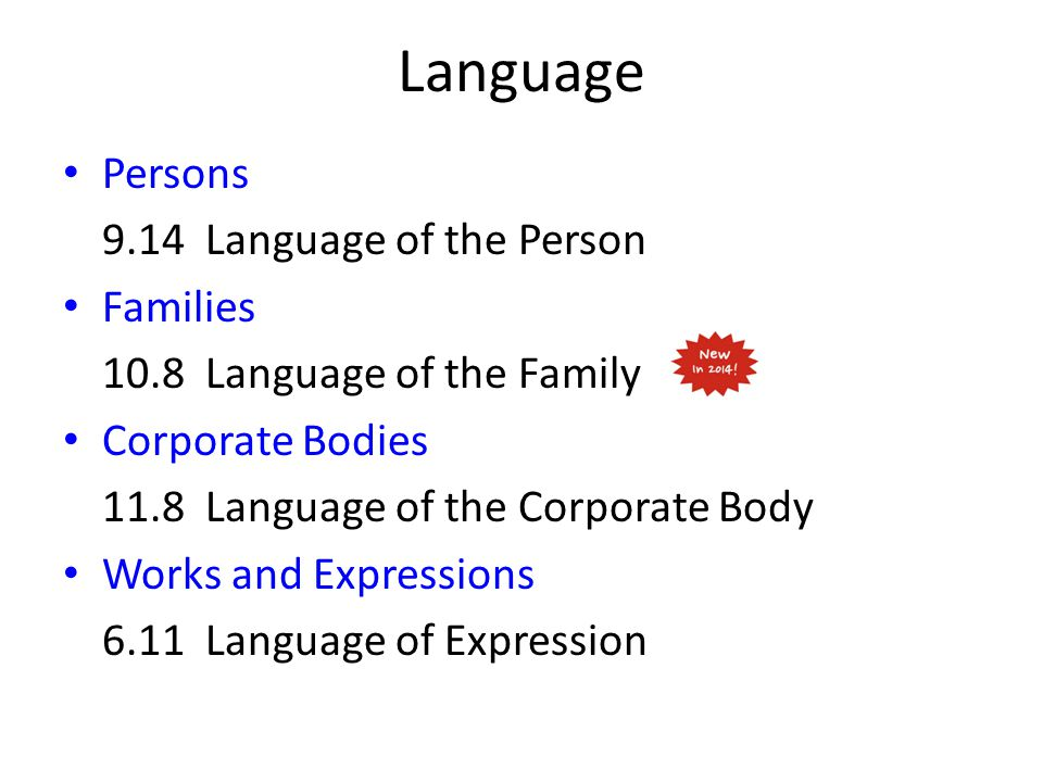 Language Persons 9.14 Language of the Person Families 10.8 Language of the Family Corporate Bodies 11.8 Language of the Corporate Body Works and Expressions 6.11 Language of Expression