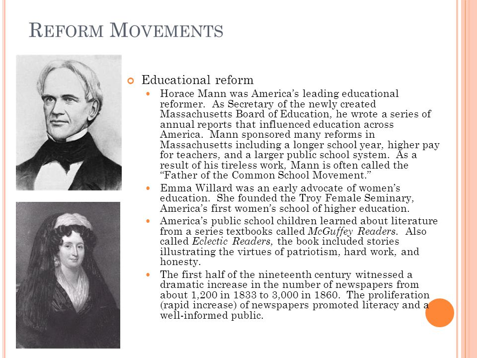 R EFORM M OVEMENTS Educational reform Horace Mann was America's leading educational reformer. As Secretary of the newly created Massachusetts Board of