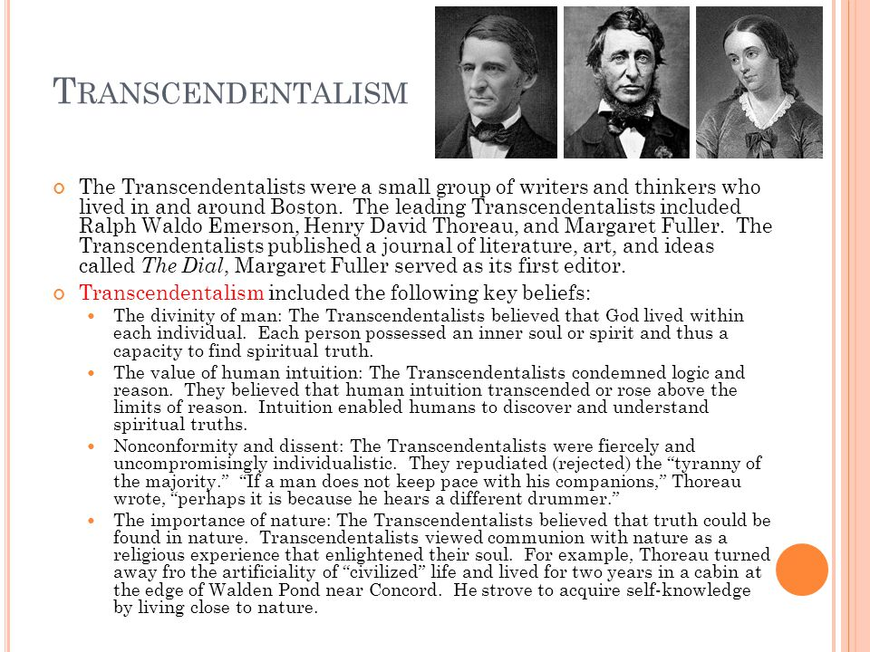 T RANSCENDENTALISM The Transcendentalists were a small group of writers and thinkers who lived in and around Boston. The leading Transcendentalists in