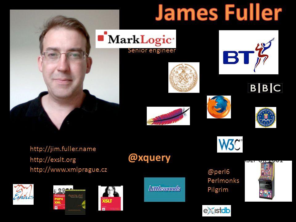 http://exslt.org http://www.xmlprague.cz http://jim.fuller.name @xquery @perl6 Perlmonks Pilgrim XSLT UK 2001 Senior engineer