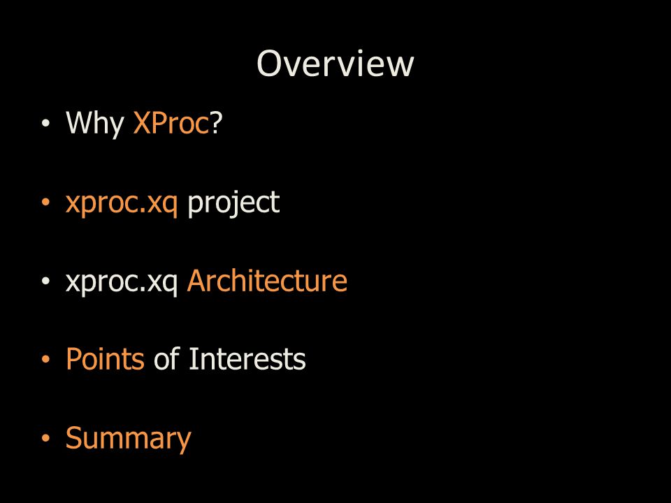 Overview Why XProc xproc.xq project xproc.xq Architecture Points of Interests Summary