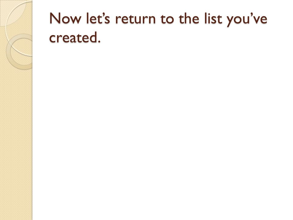 Now let's return to the list you've created.