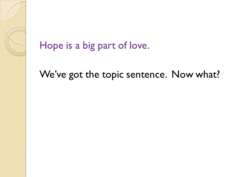 Hope is a big part of love. We've got the topic sentence. Now what