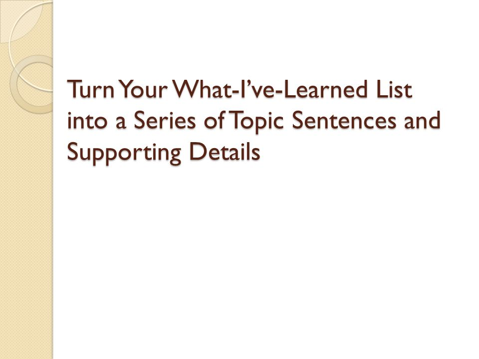 What are topic sentences? What are supporting details? How do they relate?