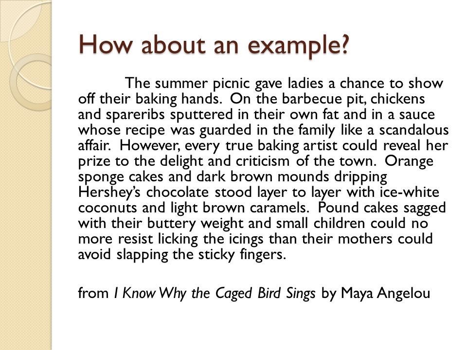 How about an example? The summer picnic gave ladies a chance to show off their baking hands. On the barbecue pit, chickens and spareribs sputtered in
