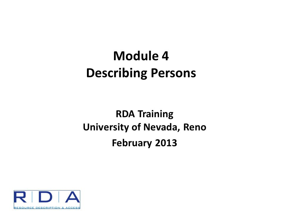 RDA Training University of Nevada, Reno February 2013 Module 4 Describing Persons