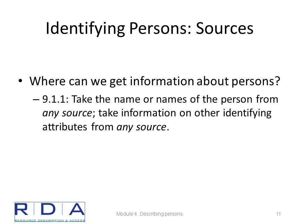 Identifying Persons: Sources Where can we get information about persons? – 9.1.1: Take the name or names of the person from any source; take informati