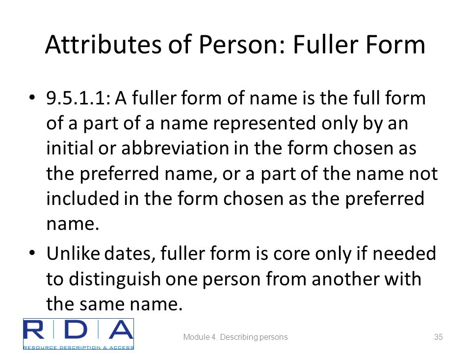 Attributes of Person: Fuller Form 9.5.1.1: A fuller form of name is the full form of a part of a name represented only by an initial or abbreviation i