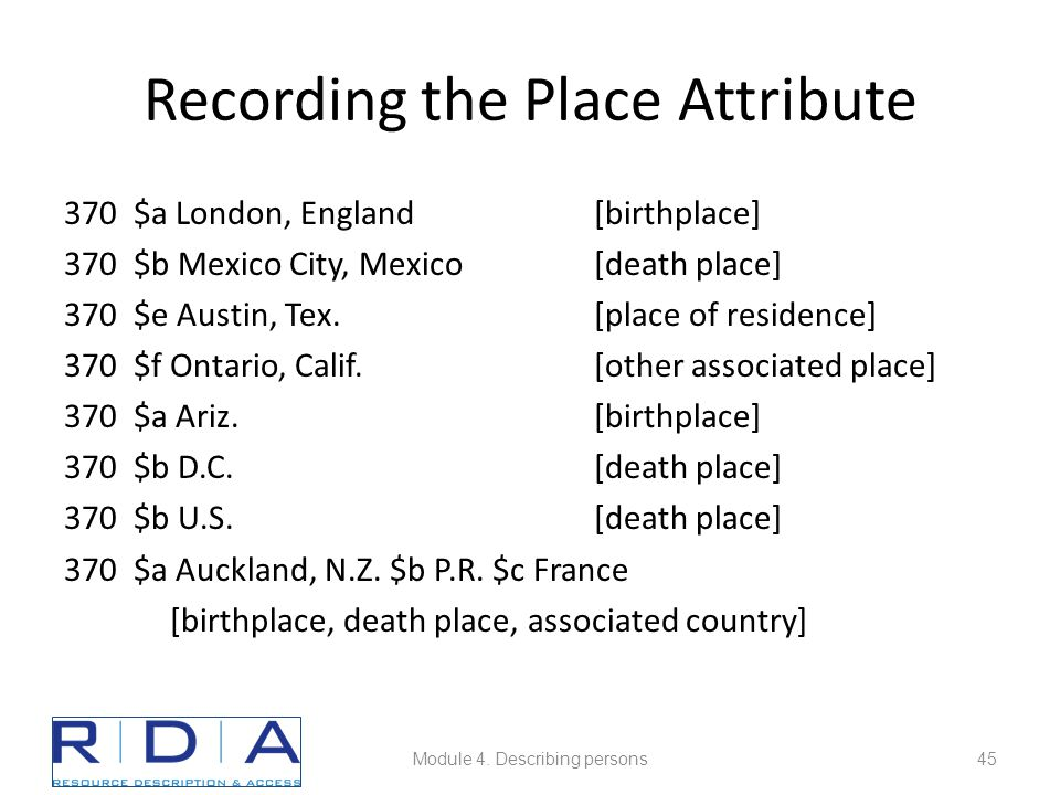 Recording the Place Attribute 370 $a London, England[birthplace] 370 $b Mexico City, Mexico [death place] 370 $e Austin, Tex.