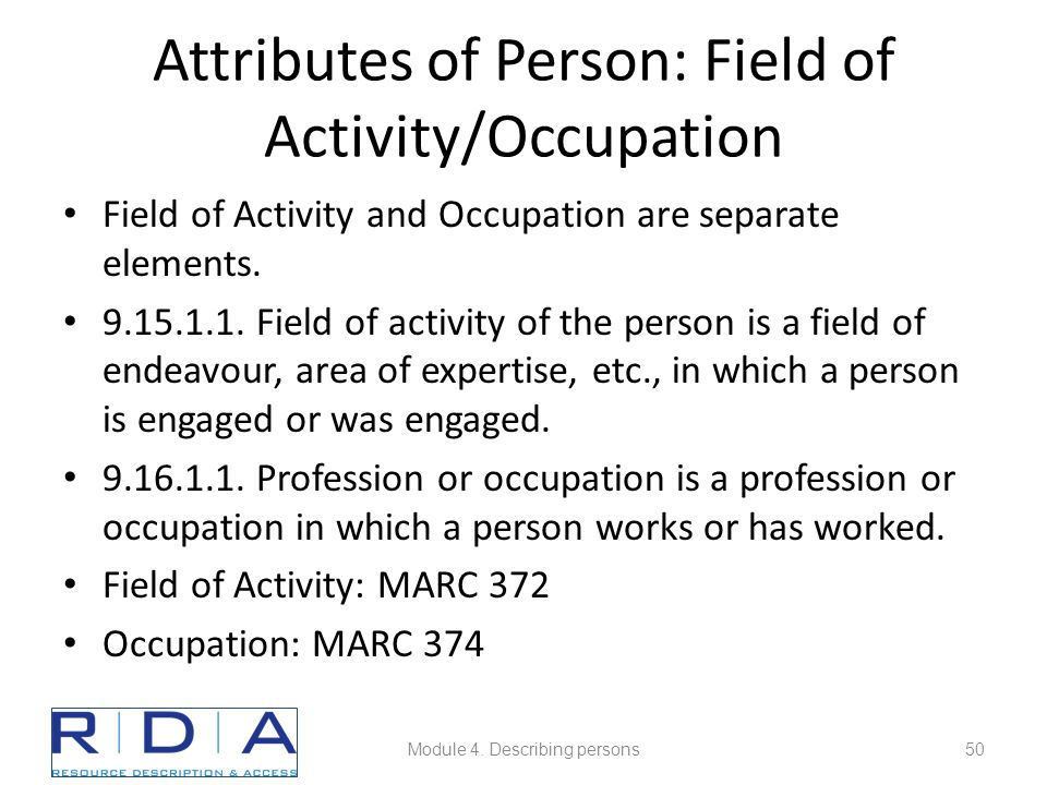 Attributes of Person: Field of Activity/Occupation Field of Activity and Occupation are separate elements. 9.15.1.1. Field of activity of the person i