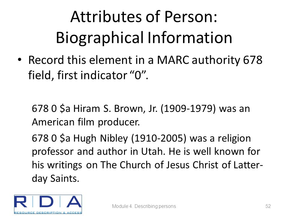 Attributes of Person: Biographical Information Record this element in a MARC authority 678 field, first indicator 0 .
