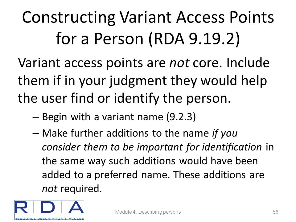 Constructing Variant Access Points for a Person (RDA 9.19.2) Variant access points are not core.