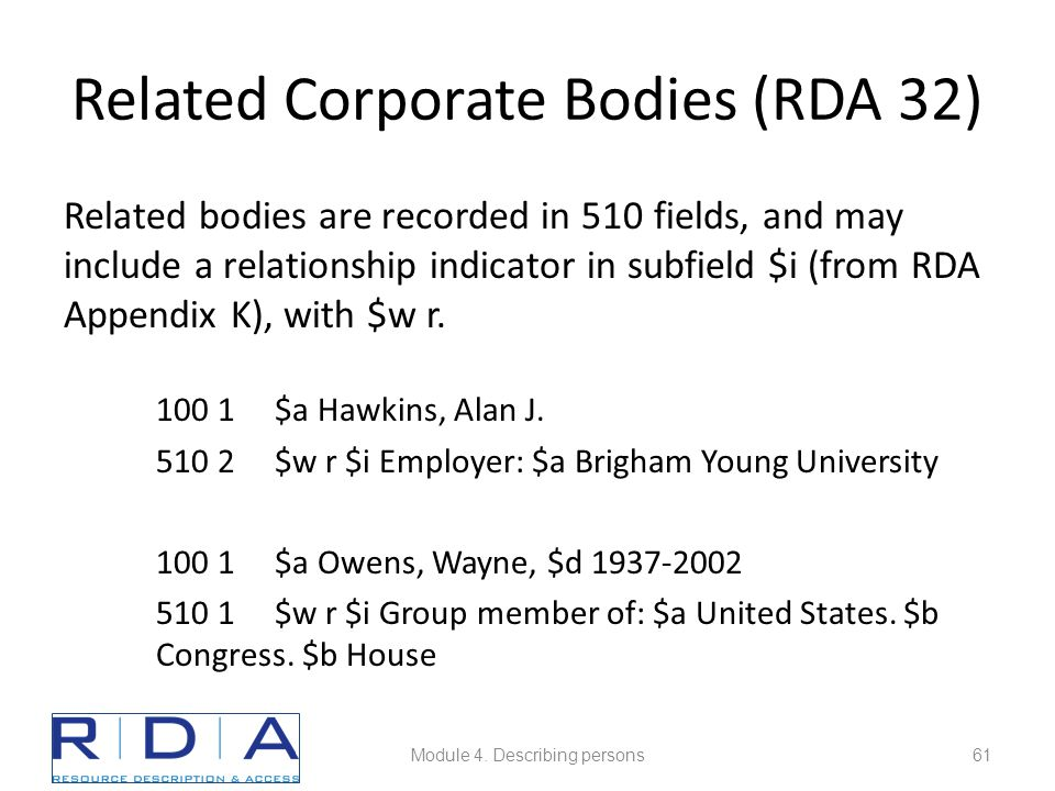 Related Corporate Bodies (RDA 32) Related bodies are recorded in 510 fields, and may include a relationship indicator in subfield $i (from RDA Appendix K), with $w r.