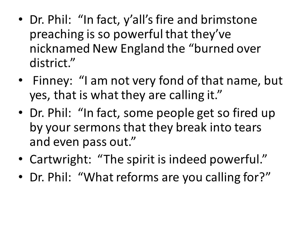 Dr.Phil: Well, alrighty then.