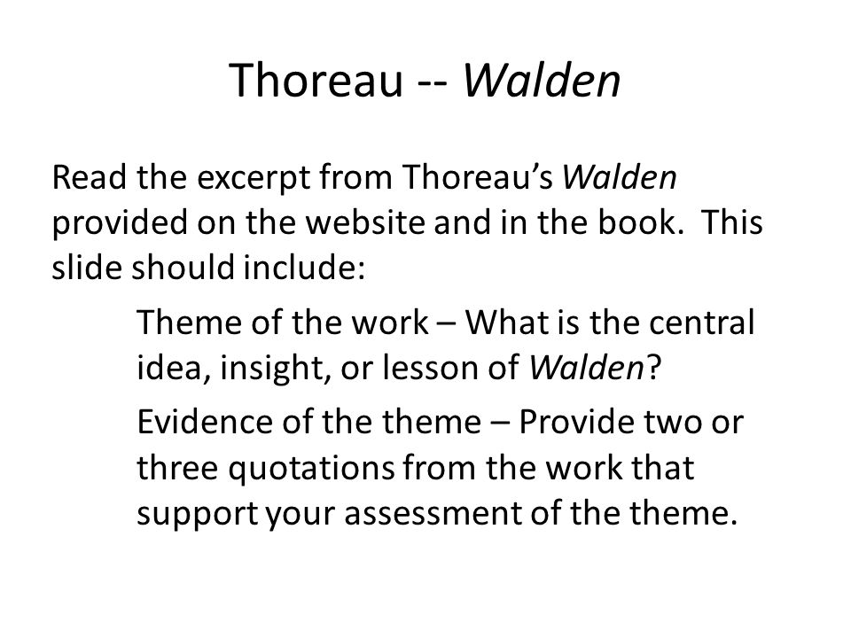 Thoreau -- Walden Read the excerpt from Thoreau's Walden provided on the website and in the book.
