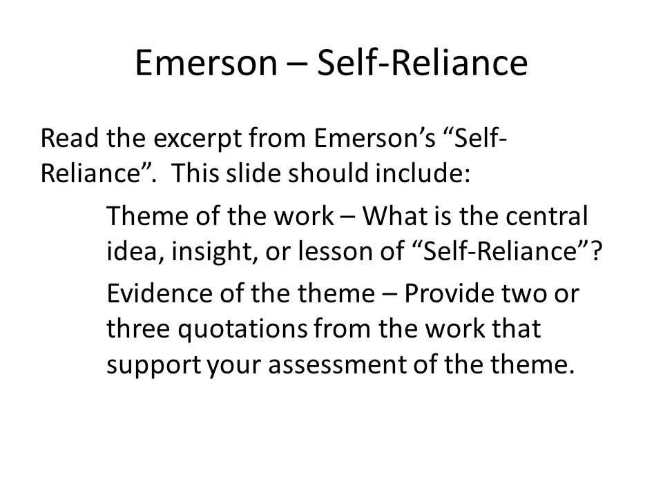 Emerson – Self-Reliance Read the excerpt from Emerson's Self- Reliance .