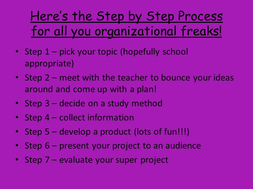Here's the Step by Step Process for all you organizational freaks.