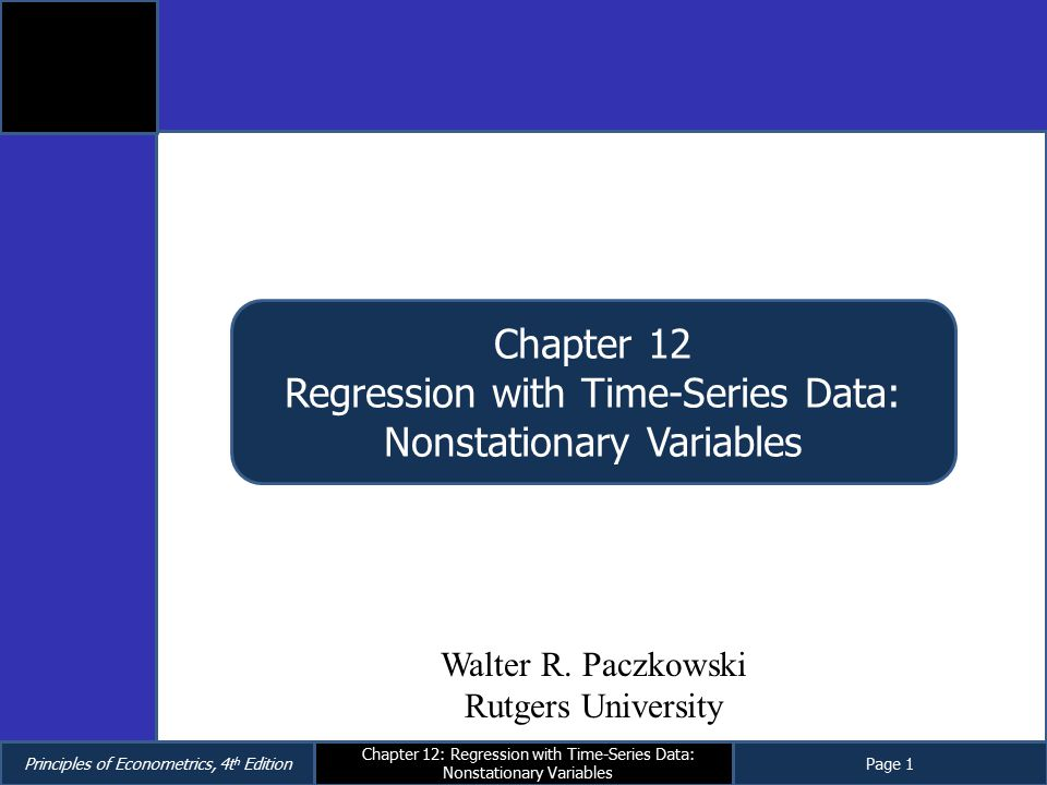 Principles of Econometrics, 4t h EditionPage 1 Chapter 12: Regression with Time-Series Data: Nonstationary Variables Chapter 12 Regression with Time-S