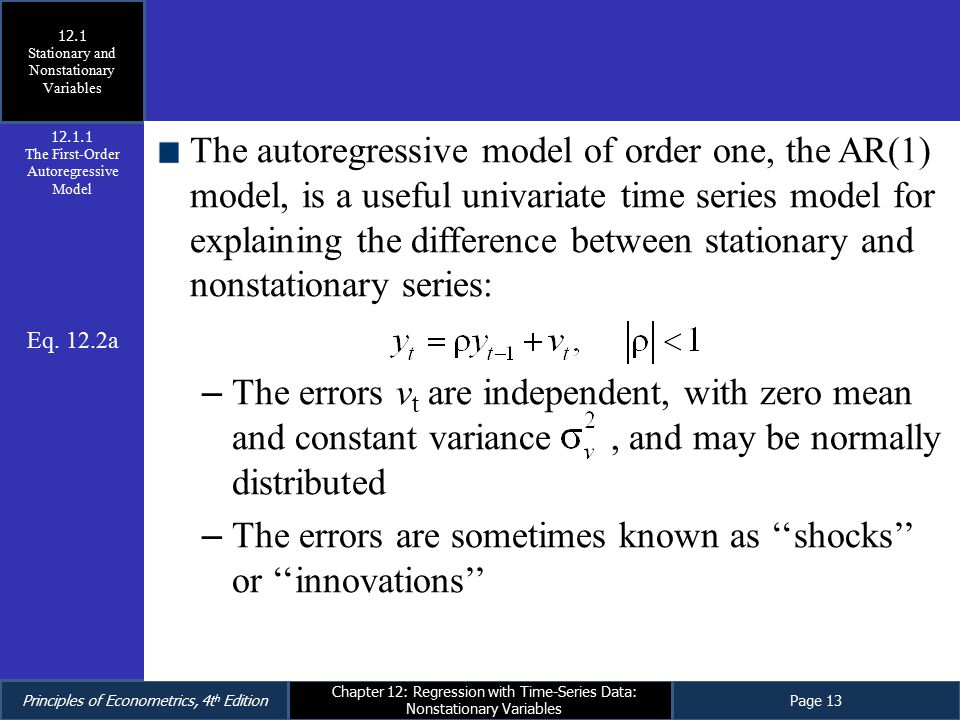 Principles of Econometrics, 4t h EditionPage 13 Chapter 12: Regression with Time-Series Data: Nonstationary Variables The autoregressive model of orde