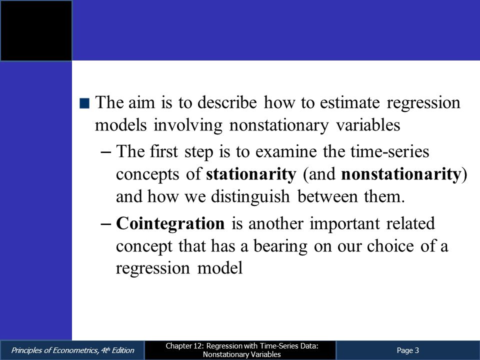 Principles of Econometrics, 4t h EditionPage 3 Chapter 12: Regression with Time-Series Data: Nonstationary Variables The aim is to describe how to est
