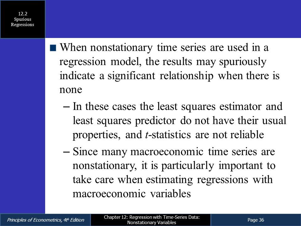 Principles of Econometrics, 4t h EditionPage 36 Chapter 12: Regression with Time-Series Data: Nonstationary Variables When nonstationary time series a