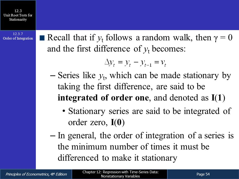 Principles of Econometrics, 4t h EditionPage 54 Chapter 12: Regression with Time-Series Data: Nonstationary Variables Recall that if y t follows a ran