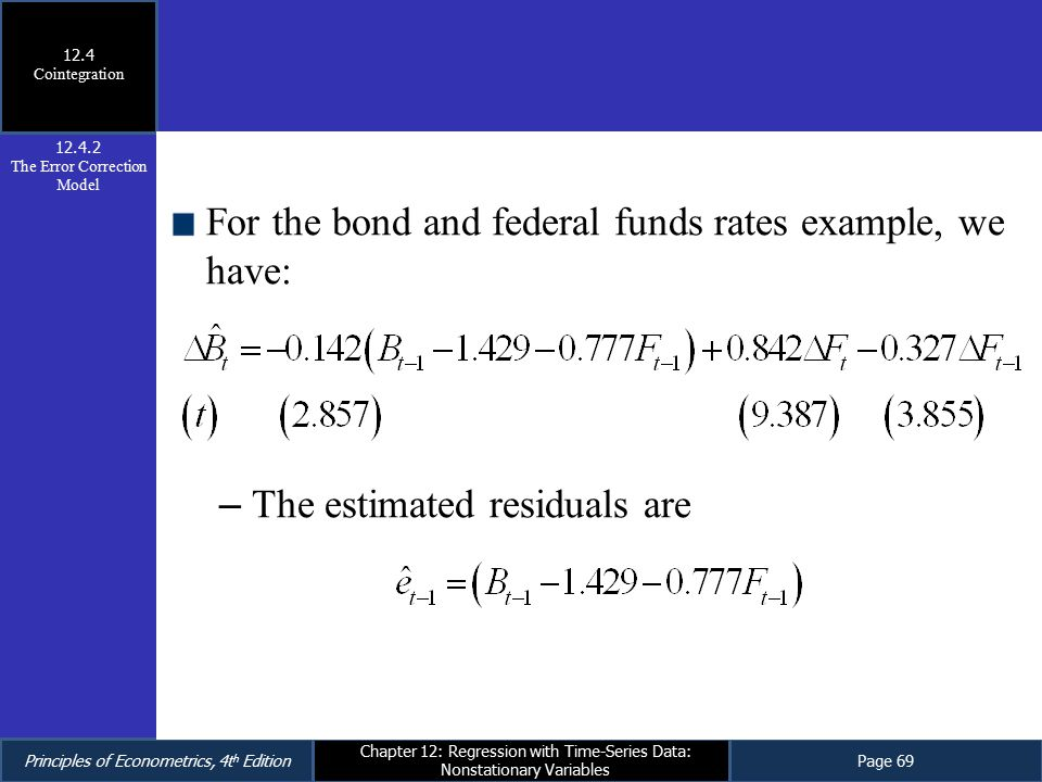 Principles of Econometrics, 4t h EditionPage 69 Chapter 12: Regression with Time-Series Data: Nonstationary Variables For the bond and federal funds r