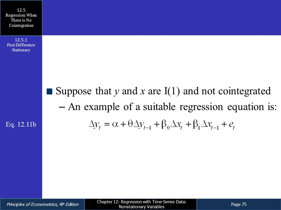 Principles of Econometrics, 4t h EditionPage 75 Chapter 12: Regression with Time-Series Data: Nonstationary Variables Suppose that y and x are I(1) an