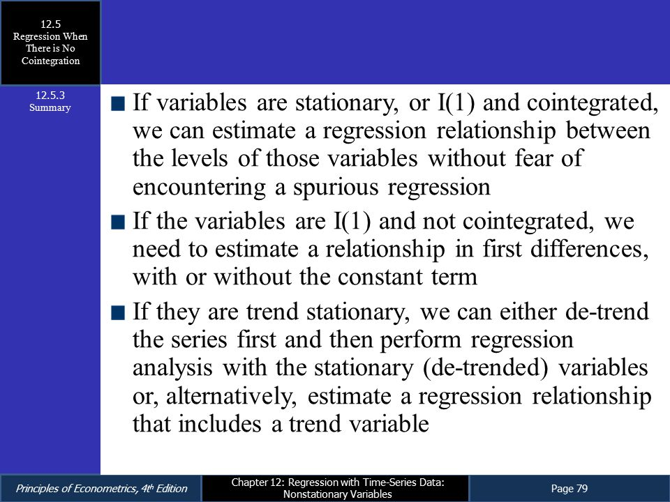 Principles of Econometrics, 4t h EditionPage 79 Chapter 12: Regression with Time-Series Data: Nonstationary Variables If variables are stationary, or