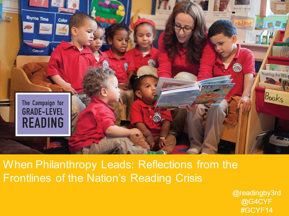 13 When Philanthropy Leads: Reflections from the Frontlines of the Nation's Reading Crisis @readingby3rd @G4CYF #GCYF14
