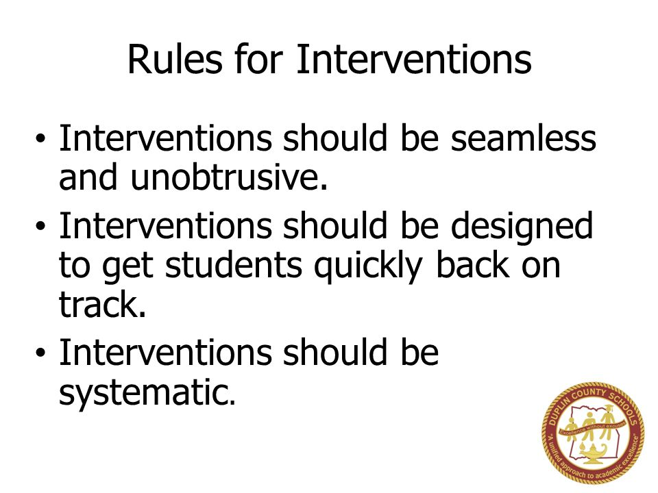 Rules for Interventions Interventions should be seamless and unobtrusive.