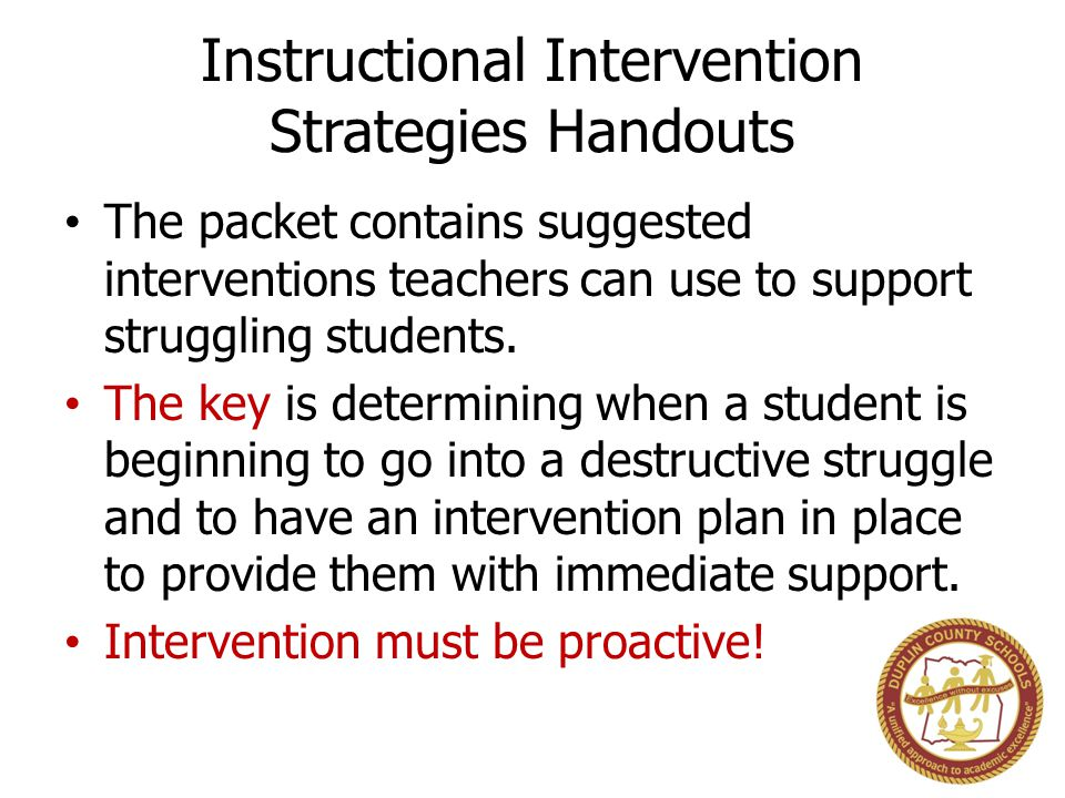 Instructional Intervention Strategies Handouts The packet contains suggested interventions teachers can use to support struggling students.