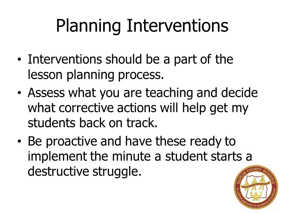 Planning Interventions Interventions should be a part of the lesson planning process.