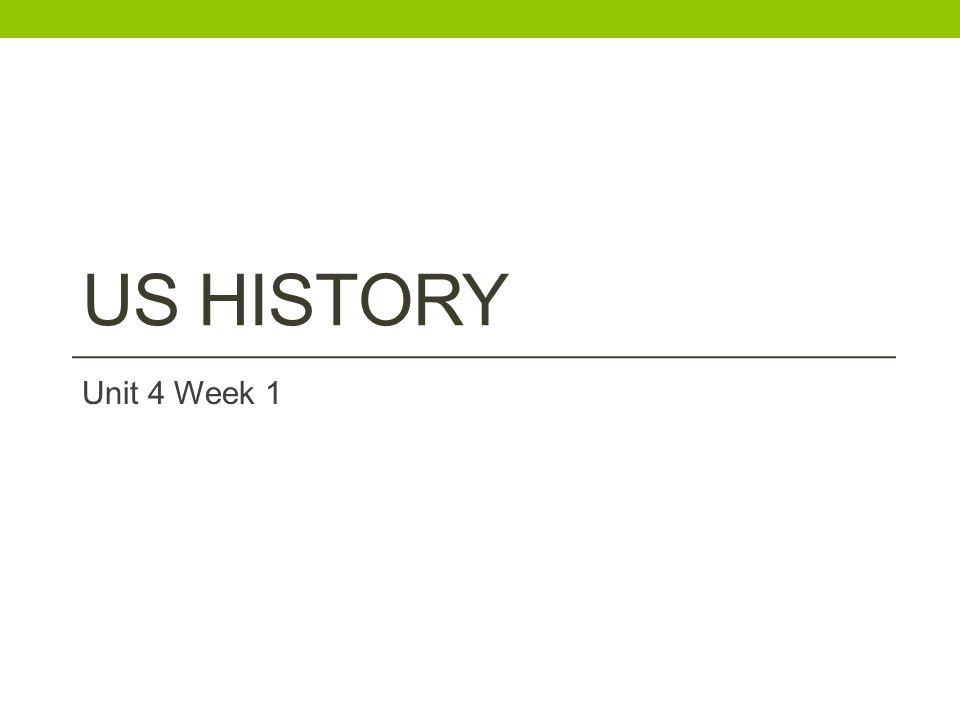 US HISTORY Unit 4 Week 1