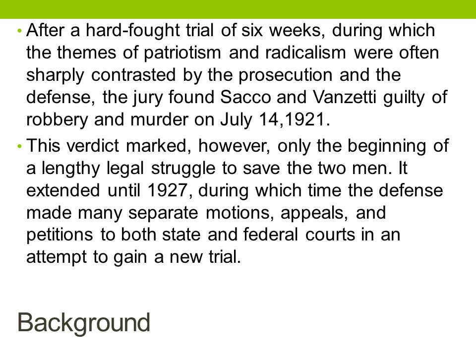 After a hard-fought trial of six weeks, during which the themes of patriotism and radicalism were often sharply contrasted by the prosecution and the defense, the jury found Sacco and Vanzetti guilty of robbery and murder on July 14,1921.