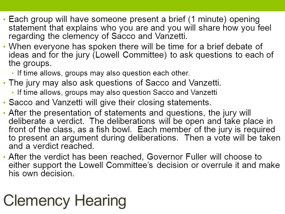 Each group will have someone present a brief (1 minute) opening statement that explains who you are and you will share how you feel regarding the clemency of Sacco and Vanzetti.