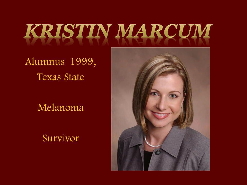 Alumnus 1999, Texas State Melanoma Survivor