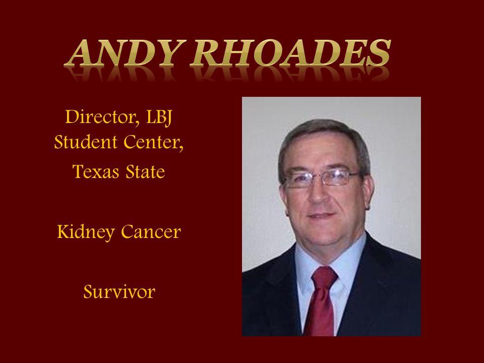 Director, LBJ Student Center, Texas State Kidney Cancer Survivor
