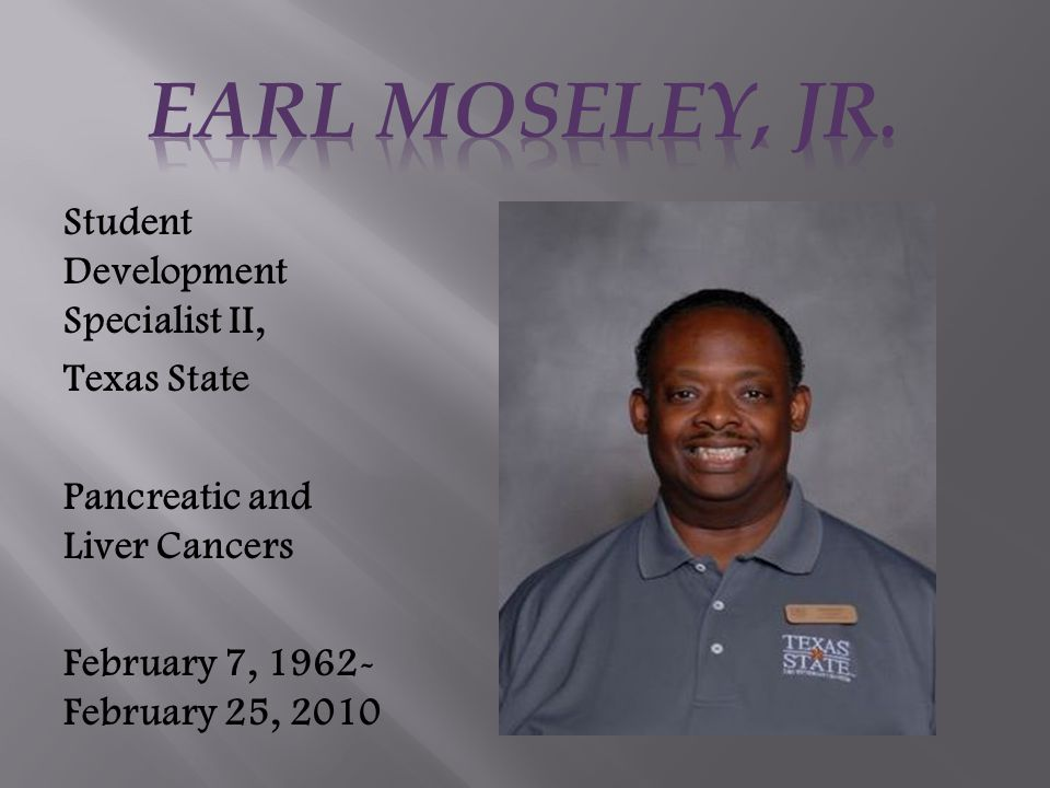 Student Development Specialist II, Texas State Pancreatic and Liver Cancers February 7, 1962- February 25, 2010
