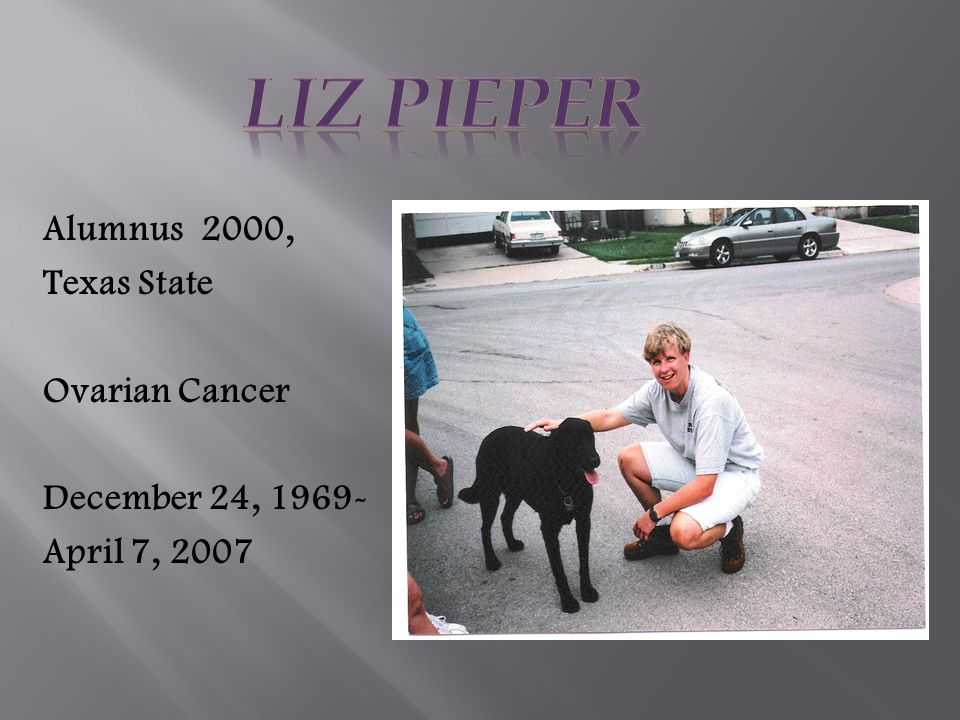 Alumnus 2000, Texas State Ovarian Cancer December 24, 1969- April 7, 2007