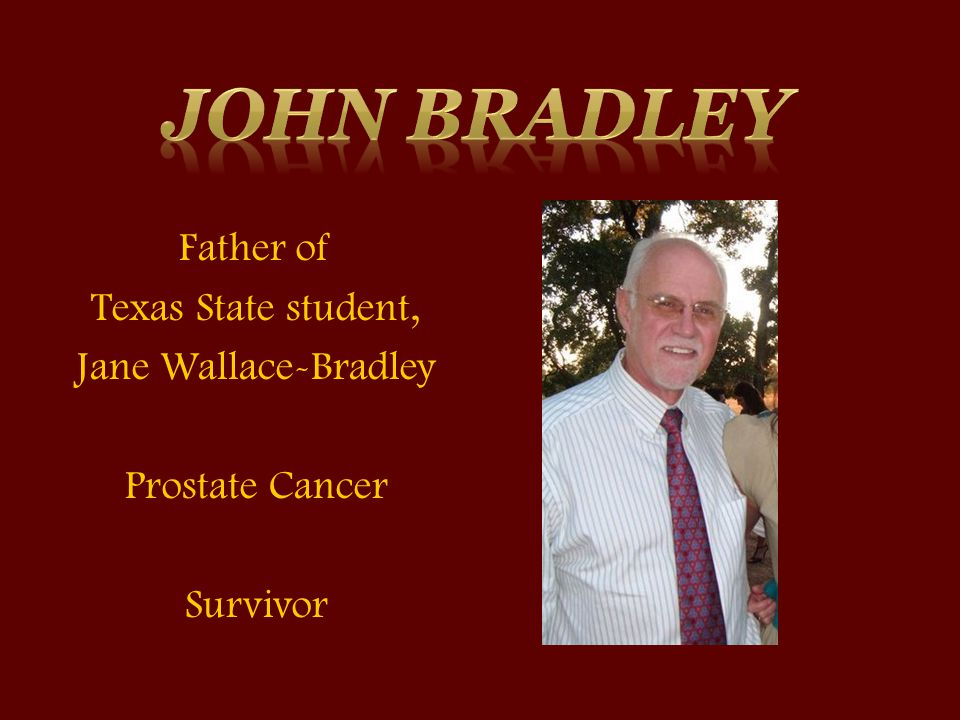 Father of Texas State student, Jane Wallace-Bradley Prostate Cancer Survivor