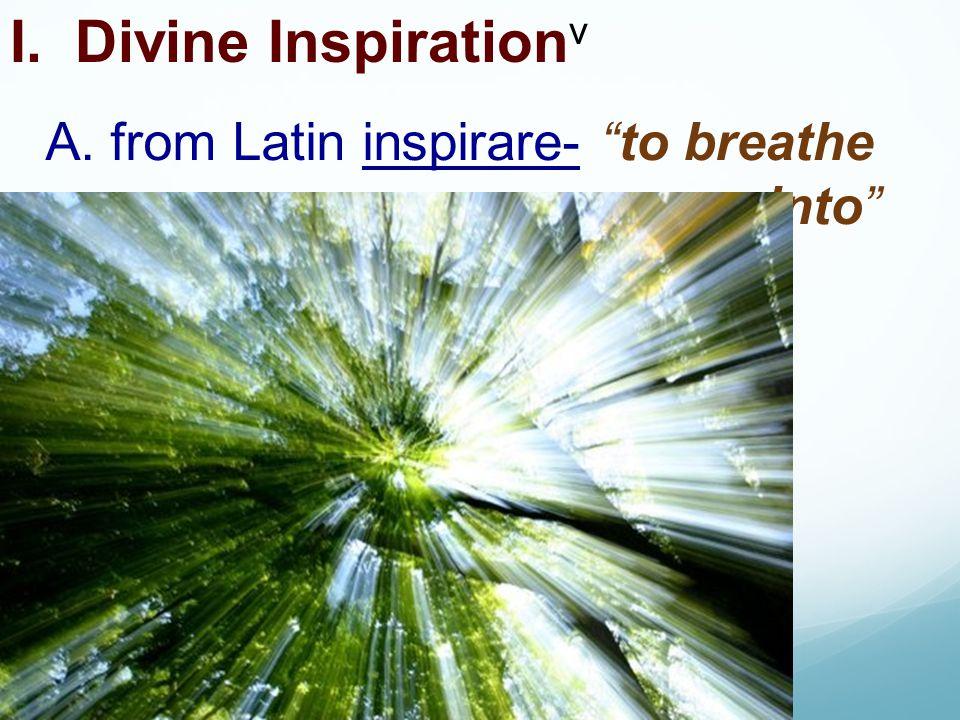 "I. Divine Inspiration v A. from Latin inspirare- ""to breathe into"""