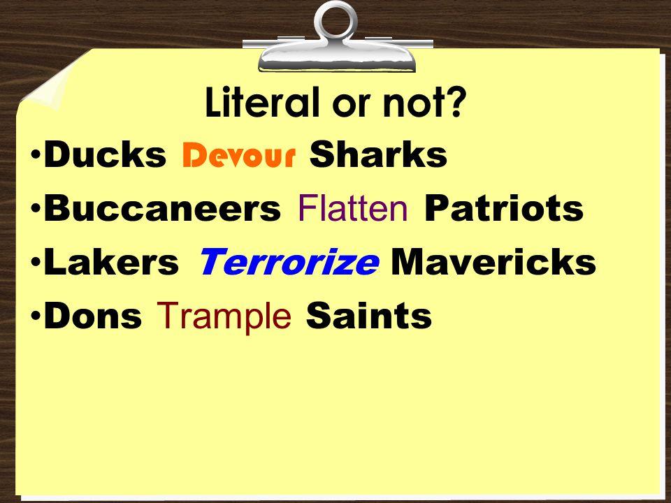 Literal or not? Ducks Devour Sharks Buccaneers Flatten Patriots Lakers Terrorize Mavericks Dons Trample Saints